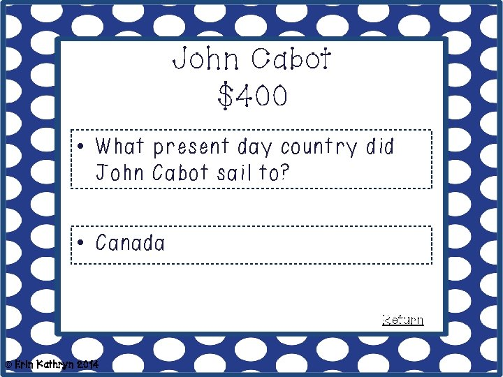 John Cabot $400 • What present day country did John Cabot sail to? •