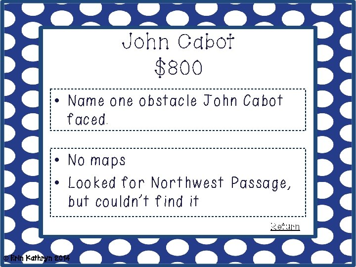 John Cabot $800 • Name one obstacle John Cabot faced. • No maps •