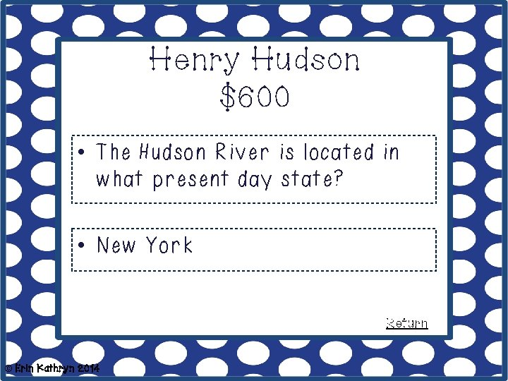 Henry Hudson $600 • The Hudson River is located in what present day state?