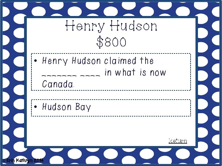 Henry Hudson $800 • Henry Hudson claimed the _______ in what is now Canada.