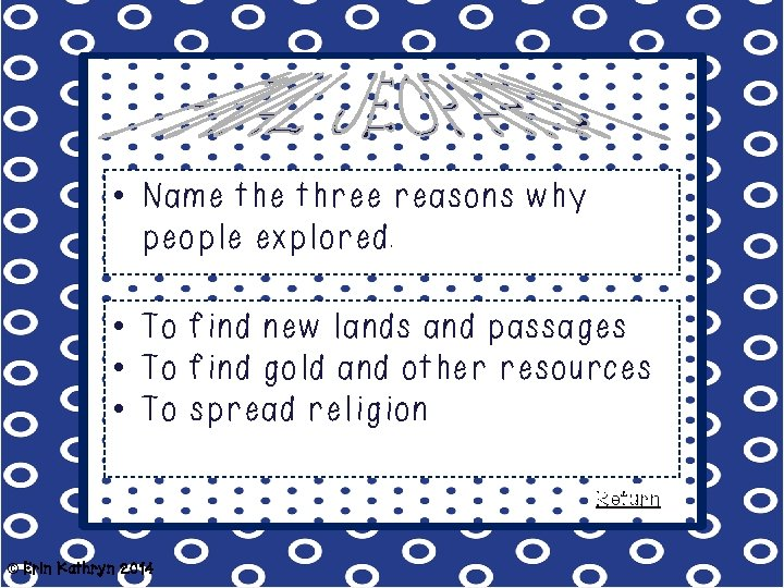 • Name three reasons why people explored. • To find new lands and
