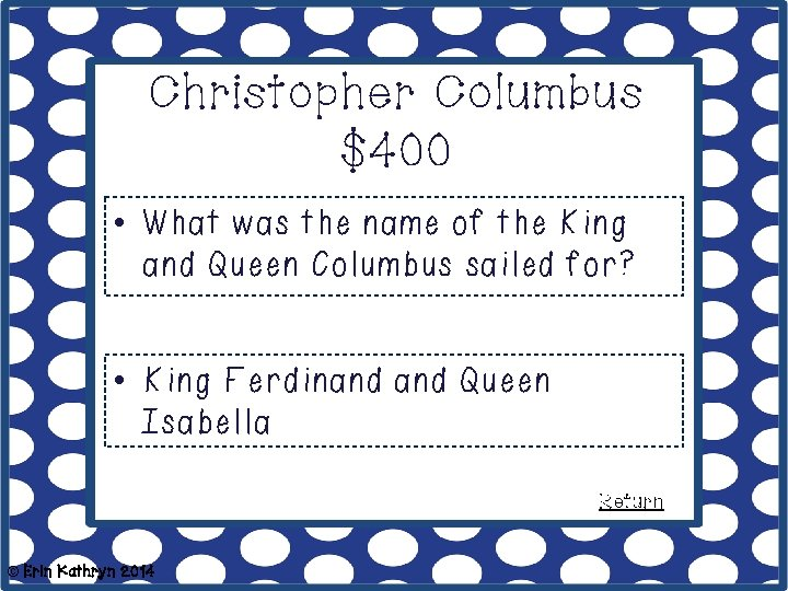 Christopher Columbus $400 • What was the name of the King and Queen Columbus