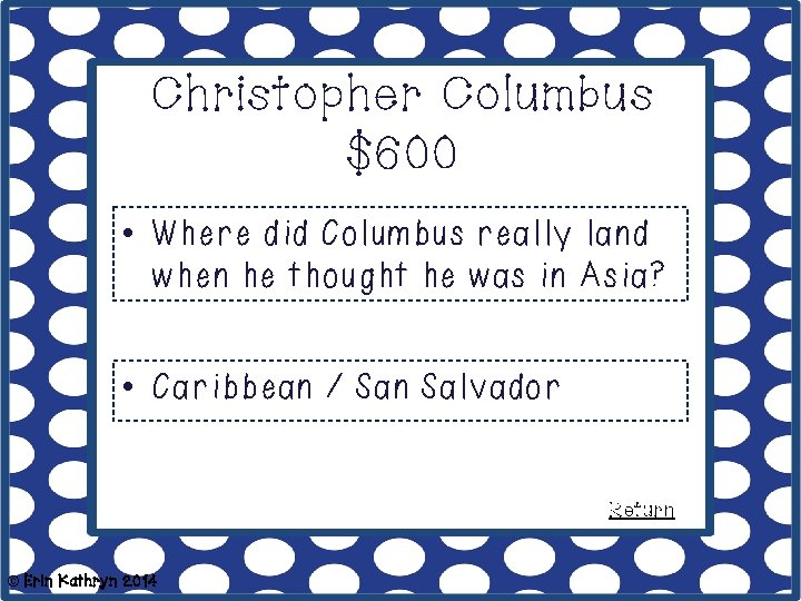 Christopher Columbus $600 • Where did Columbus really land when he thought he was