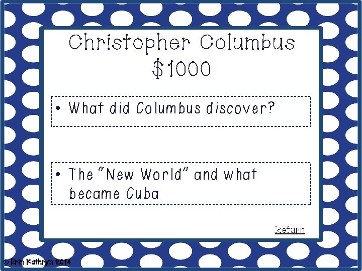 """Christopher Columbus $1000 • What did Columbus discover? • The """"New World"""" and what"""