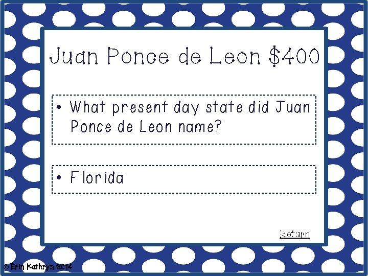 Juan Ponce de Leon $400 • What present day state did Juan Ponce de