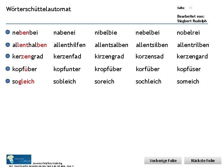 Übungsart: Wörterschüttelautomat Seite: Titel: Quelle: 13 Bearbeitet von: Siegbert Rudolph nebenbei nabenei nibelbie nebelbei