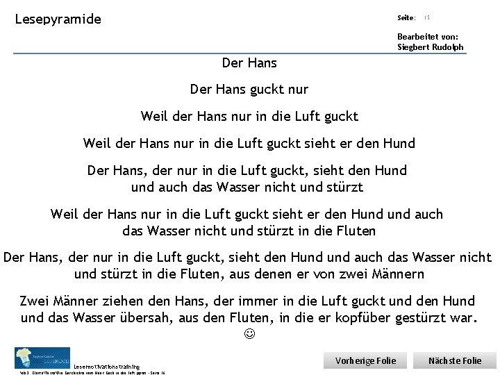 Übungsart: Lesepyramide Seite: Titel: Quelle: 15 Bearbeitet von: Siegbert Rudolph Der Hans guckt nur