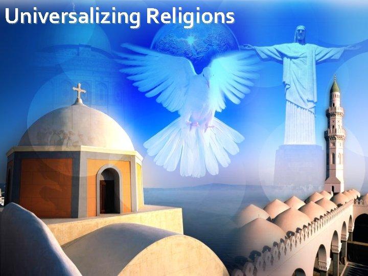 Universalizing Religions