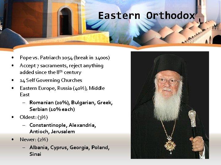 Eastern Orthodox • • • Pope vs. Patriarch 1054 (break in 1400 s) Accept