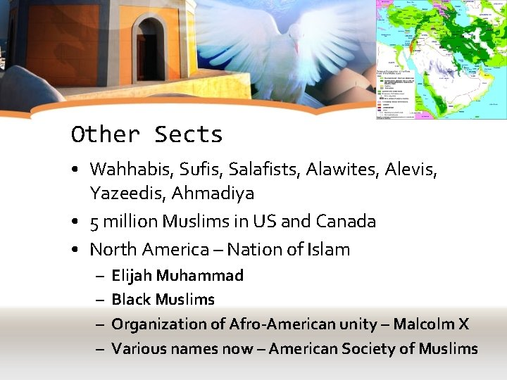 Other Sects • Wahhabis, Sufis, Salafists, Alawites, Alevis, Yazeedis, Ahmadiya • 5 million Muslims
