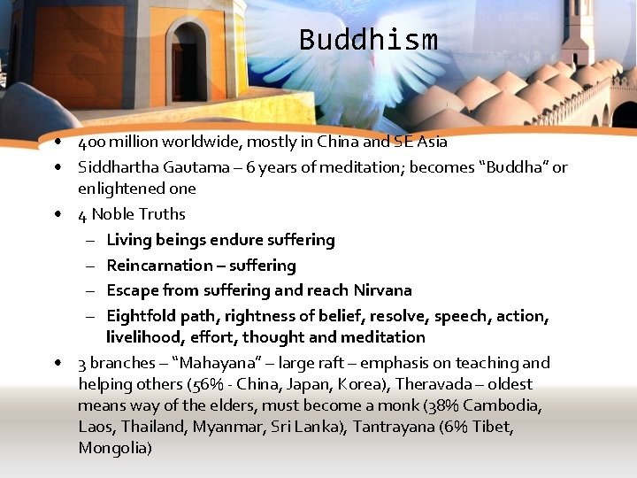 Buddhism • 400 million worldwide, mostly in China and SE Asia • Siddhartha Gautama
