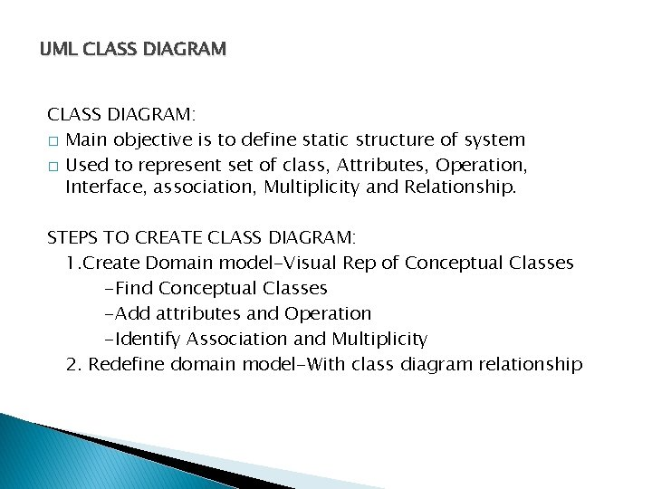 UML CLASS DIAGRAM: � Main objective is to define static structure of system �