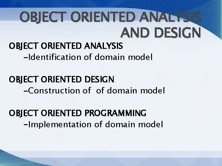 OBJECT ORIENTED ANALYSIS AND DESIGN OBJECT ORIENTED ANALYSIS -Identification of domain model OBJECT ORIENTED