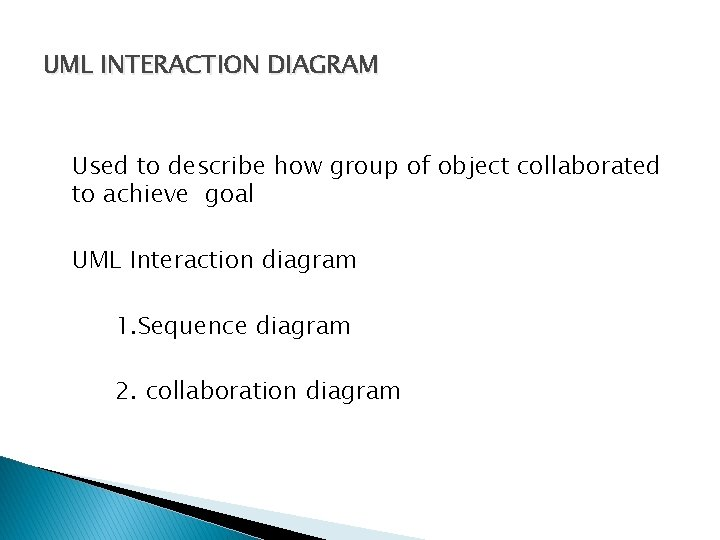 UML INTERACTION DIAGRAM Used to describe how group of object collaborated to achieve goal