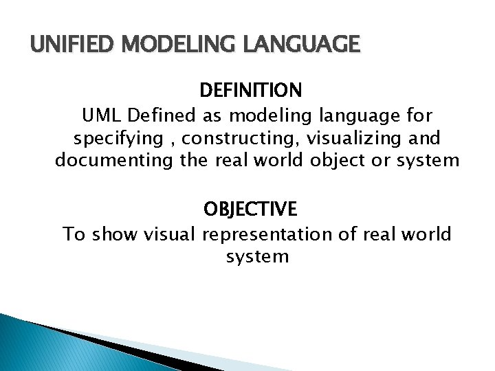 UNIFIED MODELING LANGUAGE DEFINITION UML Defined as modeling language for specifying , constructing, visualizing