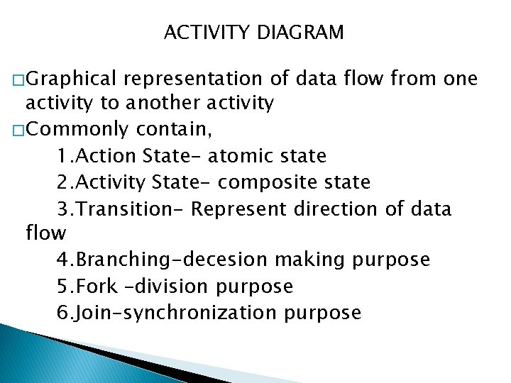 ACTIVITY DIAGRAM � Graphical representation of data flow from one activity to another activity