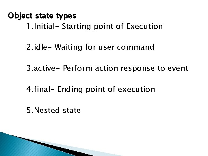 Object state types 1. Initial- Starting point of Execution 2. idle- Waiting for user
