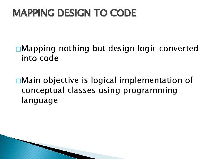 MAPPING DESIGN TO CODE � Mapping nothing but design logic converted into code �