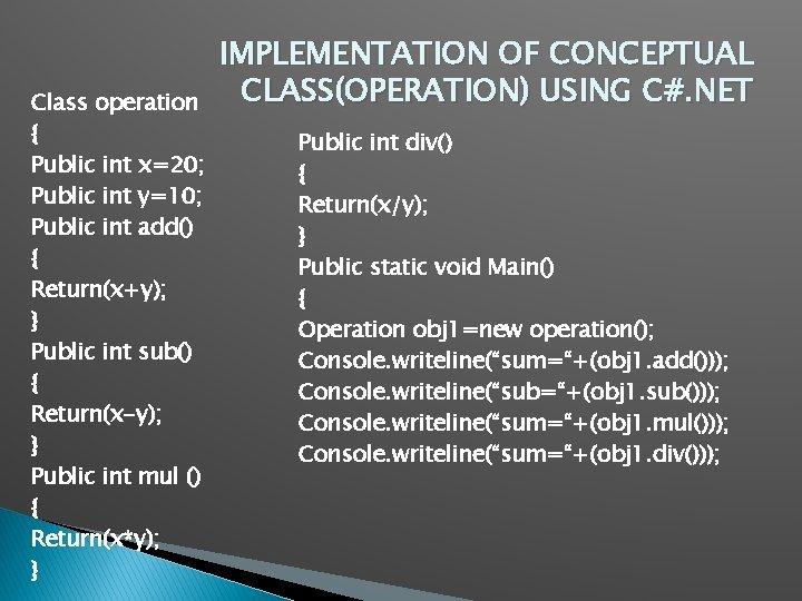 Class operation { Public int x=20; Public int y=10; Public int add() { Return(x+y);