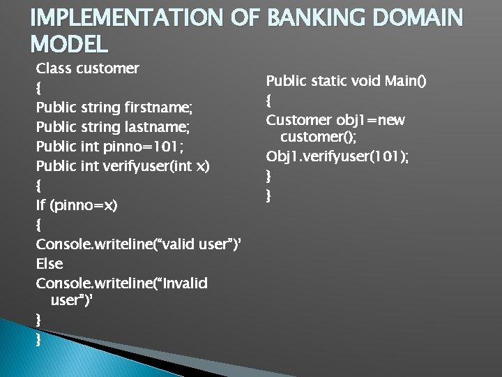 IMPLEMENTATION OF BANKING DOMAIN MODEL Class customer { Public string firstname; Public string lastname;