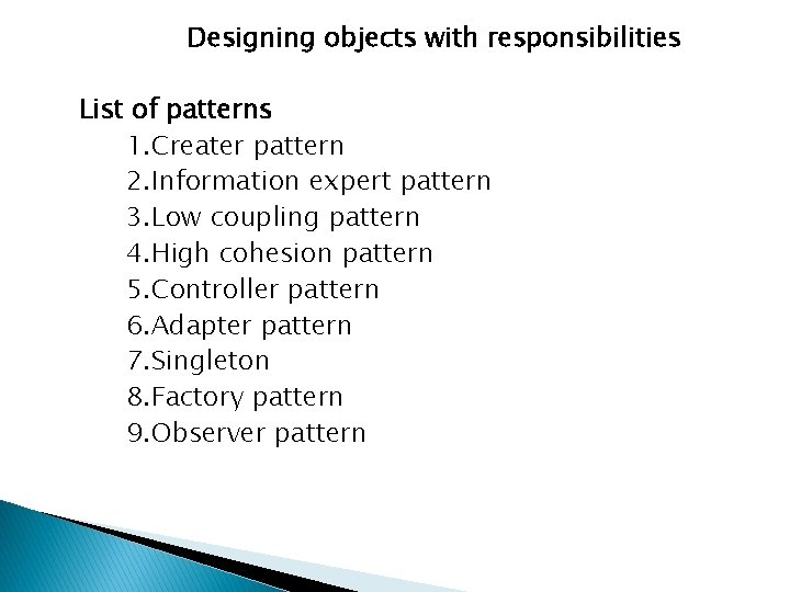 Designing objects with responsibilities List of patterns 1. Creater pattern 2. Information expert pattern