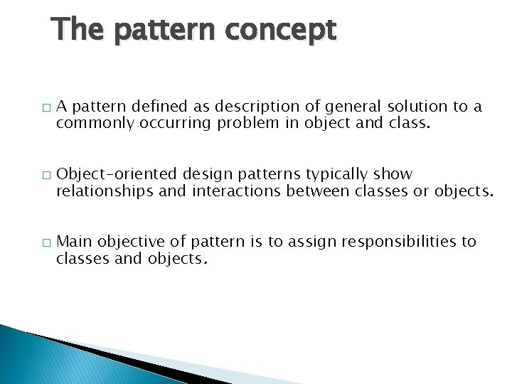 The pattern concept � � � A pattern defined as description of general solution