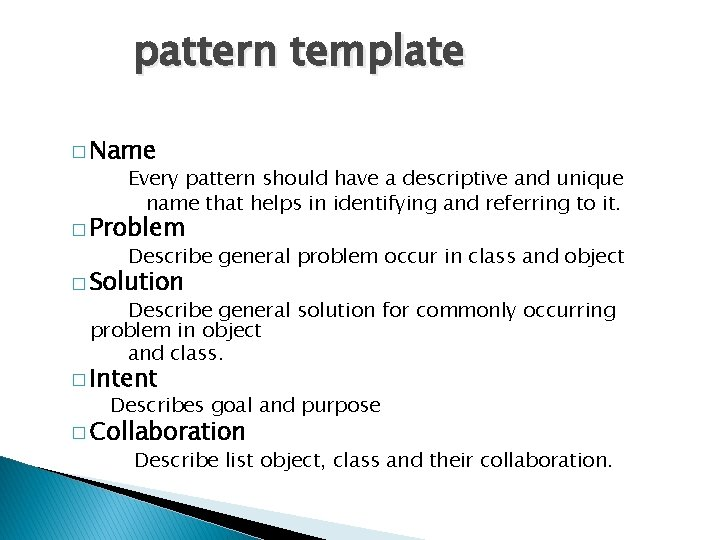 pattern template � Name Every pattern should have a descriptive and unique name that
