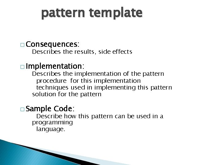 pattern template � Consequences: Describes the results, side effects � Implementation: Describes the implementation