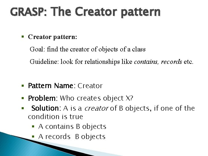 GRASP: The Creator pattern § Creator pattern: Goal: find the creator of objects of