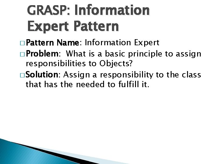 GRASP: Information Expert Pattern � Pattern Name: Information Expert � Problem: What is a