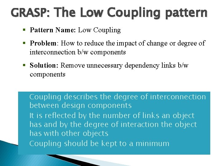 GRASP: The Low Coupling pattern § Pattern Name: Low Coupling § Problem: How to