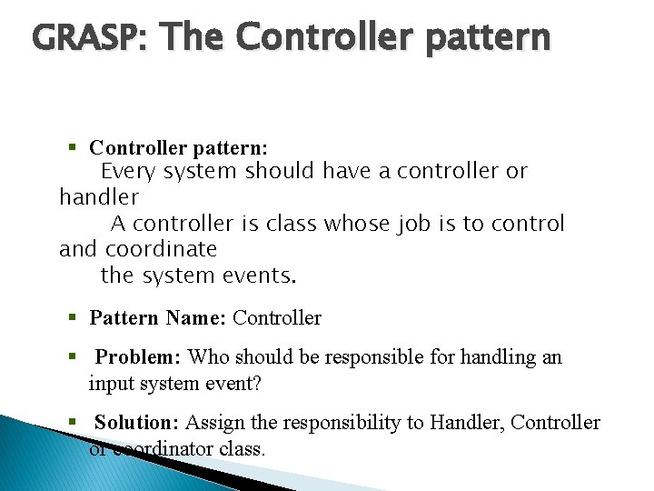 GRASP: The Controller pattern § Controller pattern: Every system should have a controller or