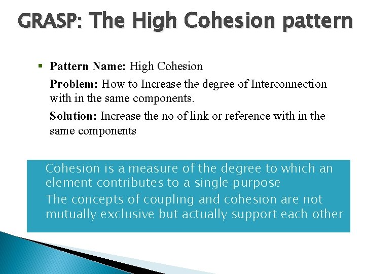 GRASP: The High Cohesion pattern § Pattern Name: High Cohesion Problem: How to Increase
