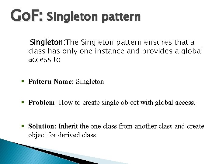 Go. F: Singleton pattern Singleton: The Singleton pattern ensures that a class has only