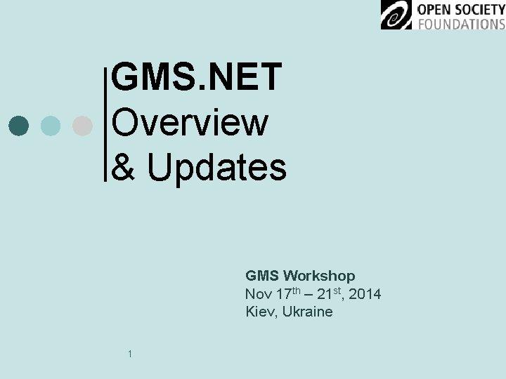 GMS. NET Overview & Updates GMS Workshop Nov 17 th – 21 st, 2014