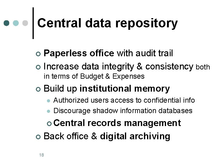 Central data repository Paperless office with audit trail ¢ Increase data integrity & consistency