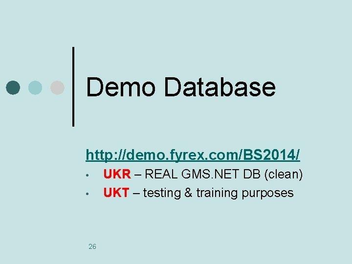 Demo Database http: //demo. fyrex. com/BS 2014/ • • 26 UKR – REAL GMS.