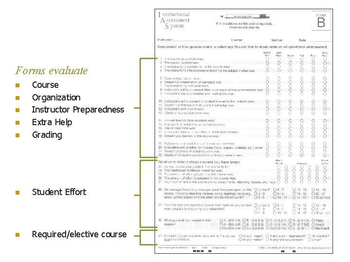 Forms evaluate n Course Organization Instructor Preparedness Extra Help Grading n Student Effort n