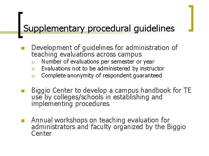 Supplementary procedural guidelines n Development of guidelines for administration of teaching evaluations across campus