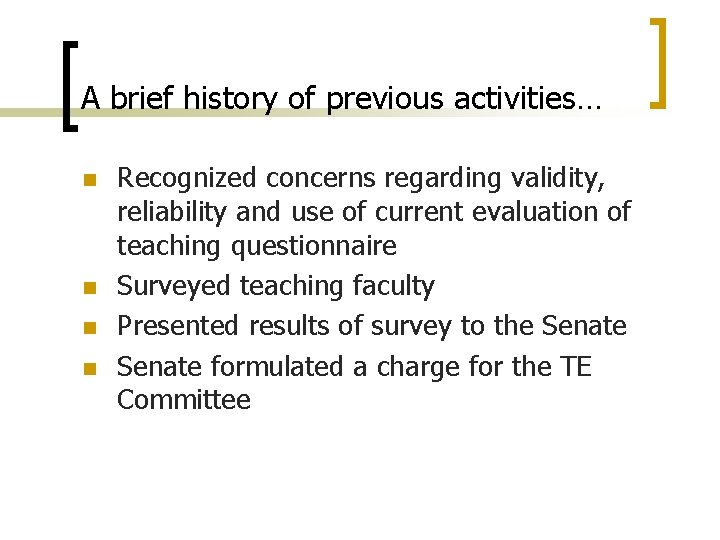 A brief history of previous activities… n n Recognized concerns regarding validity, reliability and