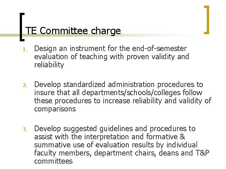 TE Committee charge 1. Design an instrument for the end-of-semester evaluation of teaching with