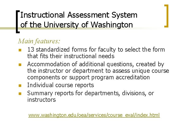 Instructional Assessment System of the University of Washington Main features: n n 13 standardized