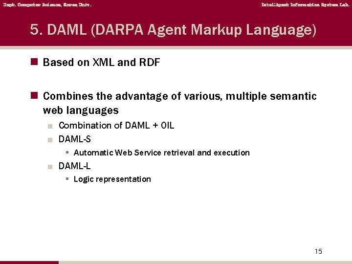 Dept. Computer Science, Korea Univ. Intelligent Information System Lab. 5. DAML (DARPA Agent Markup