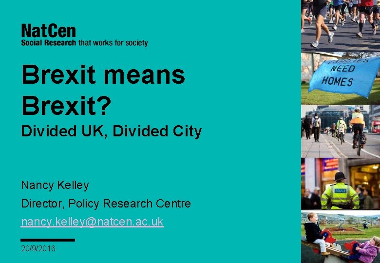 Brexit means Brexit? Divided UK, Divided City Nancy Kelley Director, Policy Research Centre nancy.
