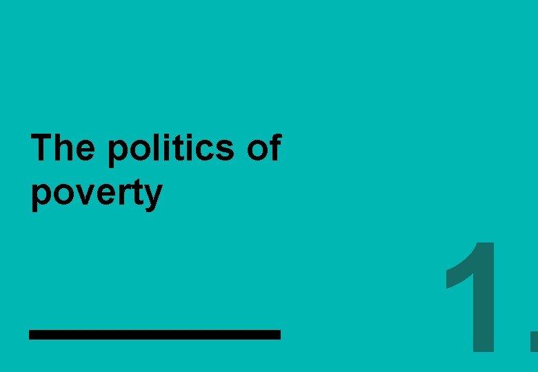 The politics of poverty 1.