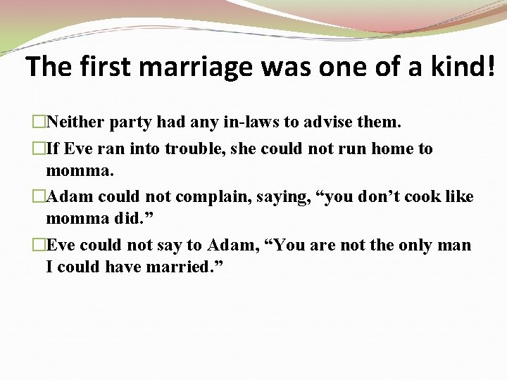 The first marriage was one of a kind! �Neither party had any in-laws to