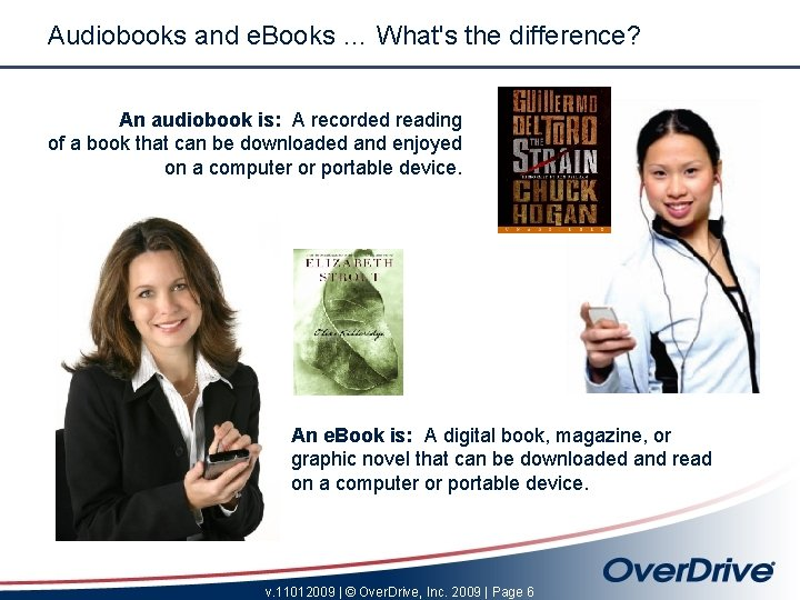Audiobooks and e. Books … What's the difference? An audiobook is: A recorded reading