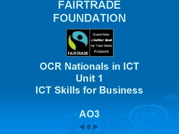 FAIRTRADE FOUNDATION OCR Nationals in ICT Unit 1 ICT Skills for Business AO 3