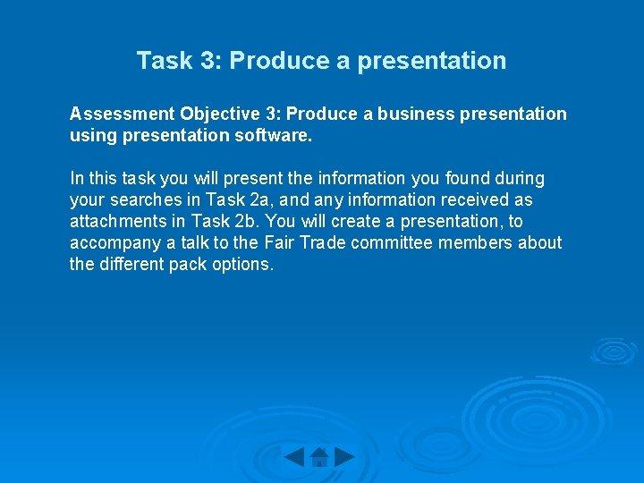Task 3: Produce a presentation Assessment Objective 3: Produce a business presentation using presentation