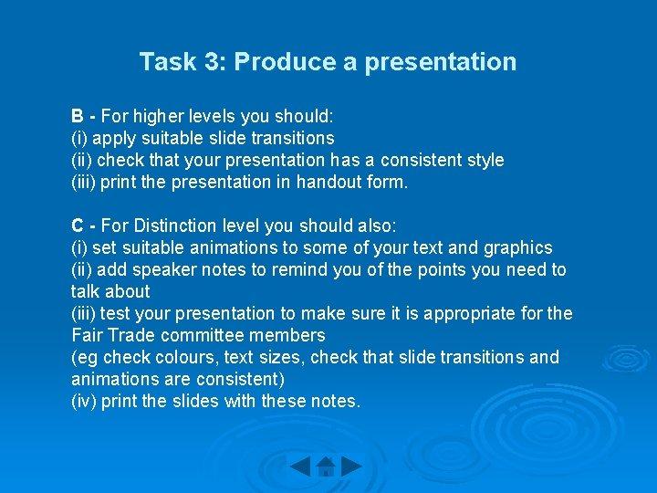 Task 3: Produce a presentation B - For higher levels you should: (i) apply